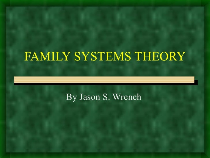 FAMILY SYSTEMS THEORY By Jason S. Wrench