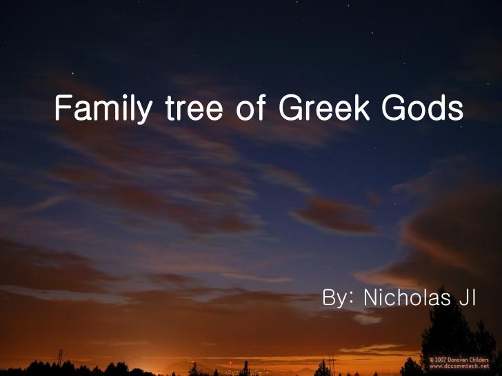 Family tree of Greek Gods By: Nicholas JI