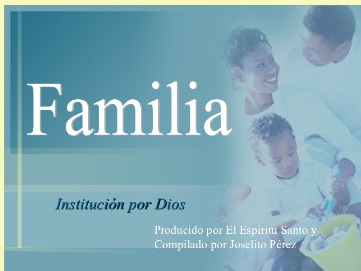 Institución por Dios Familia Producido por El Espiritu Santo y Compilado por Joselito Pérez