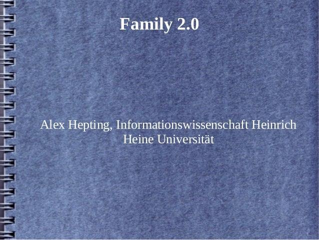 Family 2.0  Alex Hepting, Informationswissenschaft Heinrich  Heine Universität