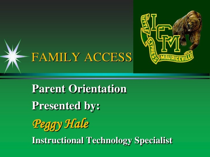 FAMILY ACCESSParent OrientationPresented by:Peggy HaleInstructional Technology Specialist