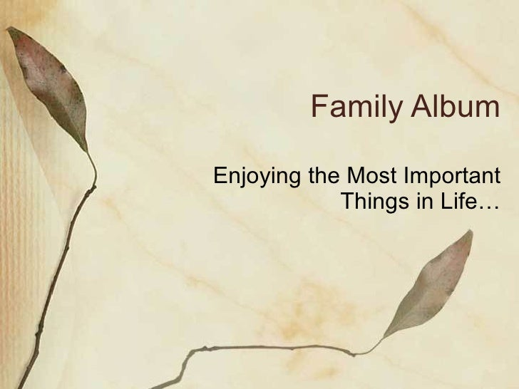 Family Album Enjoying the Most Important Things in Life…