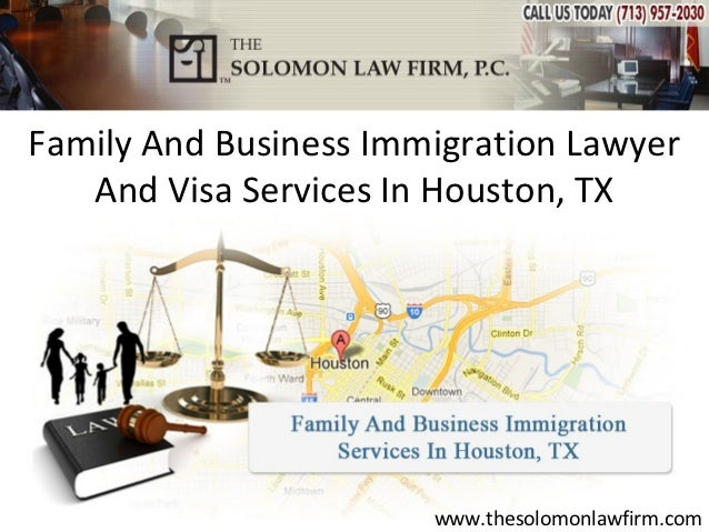 Family And Business Immigration Lawyer   And Visa Services In Houston, TX                       www.thesolomonlawfirm.com