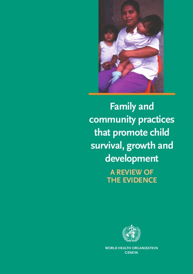 FAMILY AND COMMUNITY PRACTICES THAT PROMOTE CHILD SURVIVAL, GROWTH AND DEVELOPMENT                                        ...