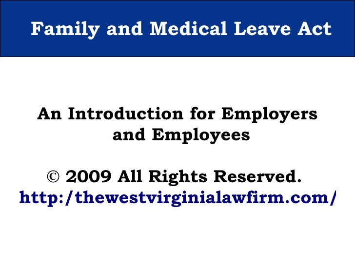Family and Medical Leave Act An Introduction for Employers and Employees © 2009 All Rights Reserved.  http:/thewestvirgini...