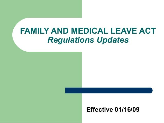 FAMILY AND MEDICAL LEAVE ACT      Regulations Updates             Effective 01/16/09