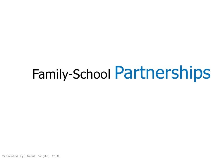 Family-School       Partnerships    Presented by: Brent Daigle, Ph.D.