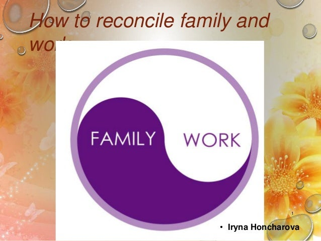 How to reconcile family and work  1  • Iryna Honcharova
