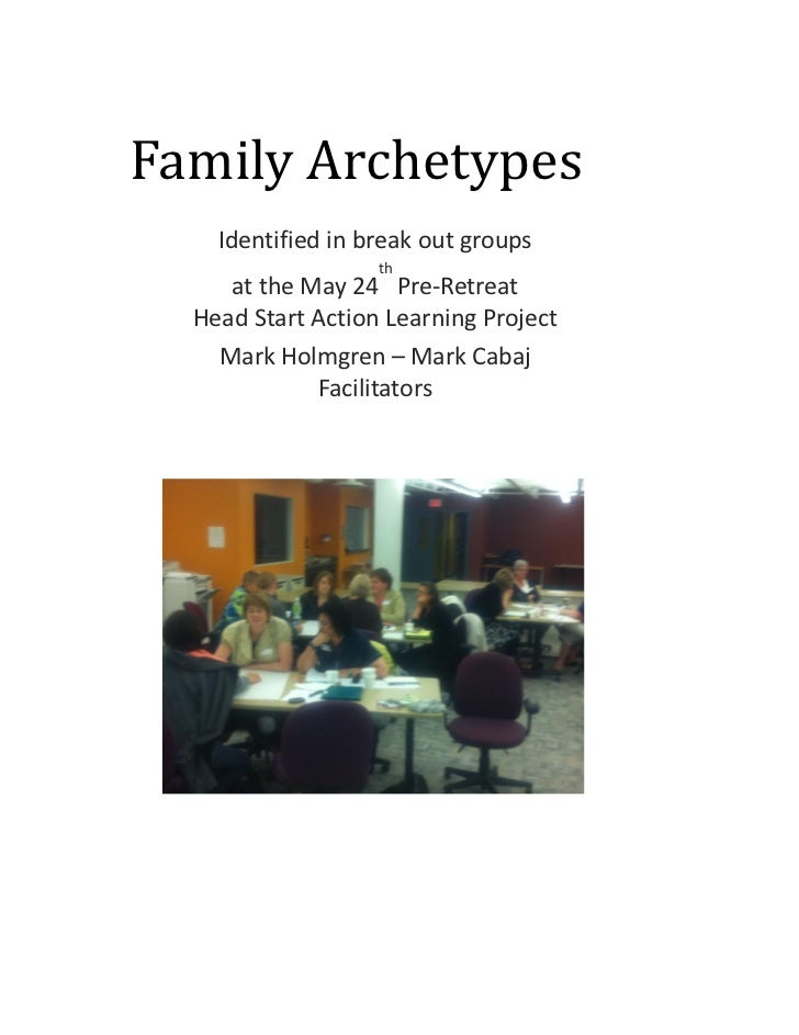 Family Archetypes    Identified in break out groups                   th     at the May 24 Pre-Retreat  Head Start Action ...