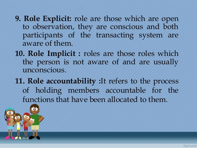 9. Role Explicit: role are those which are open to observation, they are conscious and both participants of the transactin...