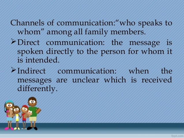 """Channels of communication:""""who speaks to whom"""" among all family members. Direct communication: the message is spoken dire..."""