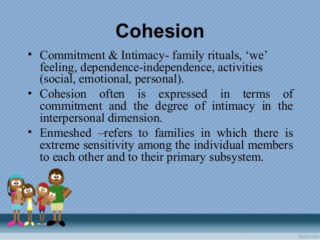 Cohesion • Commitment & Intimacy- family rituals, 'we' feeling, dependence-independence, activities (social, emotional, pe...