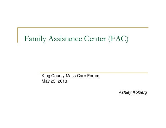 Family Assistance Center (FAC) King County Mass Care Forum May 23, 2013 Ashley Kolberg