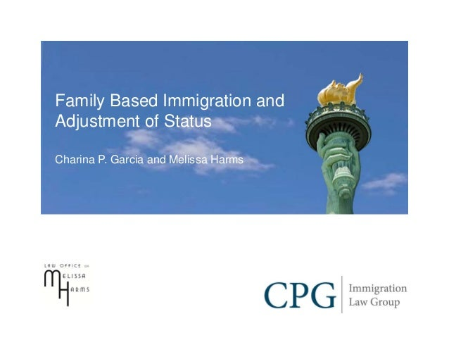 Family Based Immigration andAdjustment of StatusCharina P. Garcia and Melissa Harms
