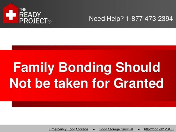 Need Help? 1-877-473-2394Family Bonding ShouldNot be taken for Granted      Emergency Food Storage    ●   Food Storage Sur...