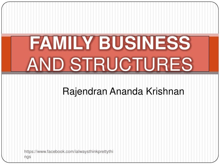FAMILY BUSINESS AND STRUCTURES                   Rajendran Ananda Krishnanhttps://www.facebook.com/ialwaysthinkprettythings