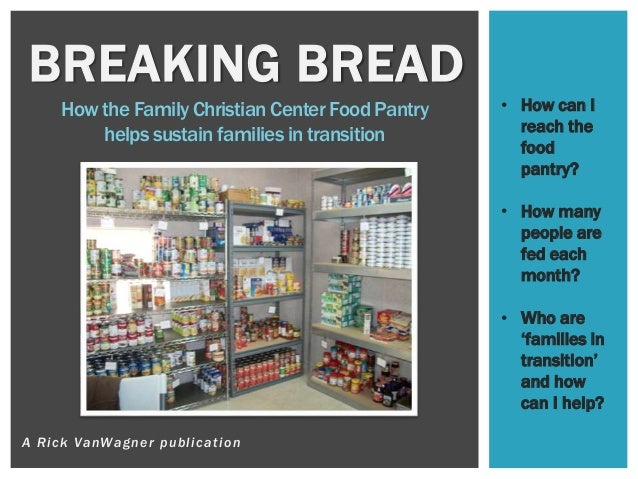 A Rick VanWagner publication BREAKING BREAD How the Family Christian Center Food Pantry helps sustain families in transiti...