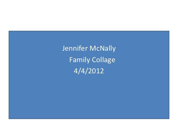 Family Collage  Jennifer McNallyJennifer McNally    Family Collage    4/4/2012     4/4/2012