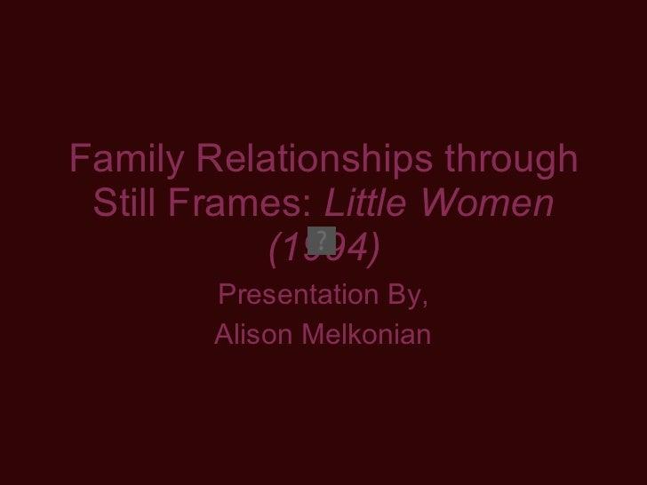 Family Relationships through Still Frames:  Little Women (1994) Presentation By, Alison Melkonian