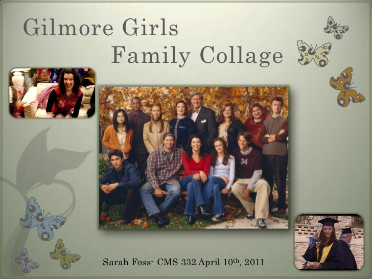 Gilmore Girls             Family Collage<br />Sarah Foss- CMS 332 April 10th, 2011<br />