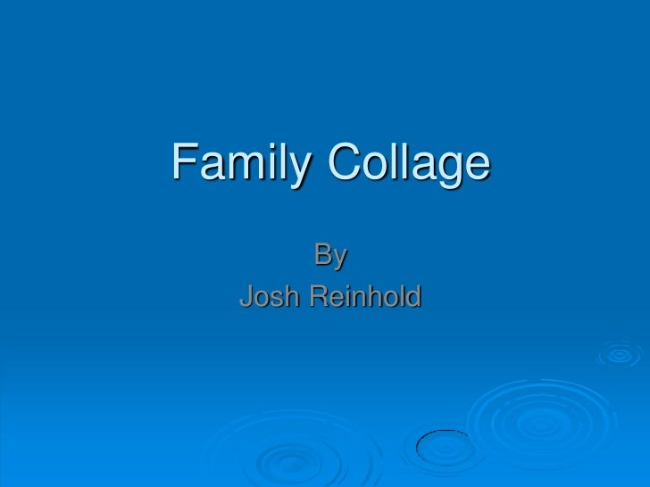 Family Collage        By   Josh Reinhold