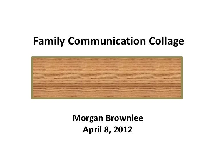 Family Communication Collage       Morgan Brownlee        April 8, 2012