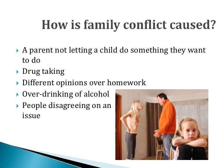 family conflict Communication and family conflict to find life again after the struggle, to see that some family fights have to be fought for family growth to take place is a key family characteristic of healthy families.