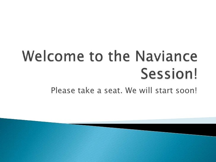 Welcome to the Naviance Session!<br />Please take a seat. We will start soon!<br />