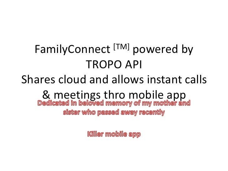 FamilyConnect[TM] powered by TROPO APIShares cloud and allows instant calls & meetings thro mobile app<br />Dedicated in b...