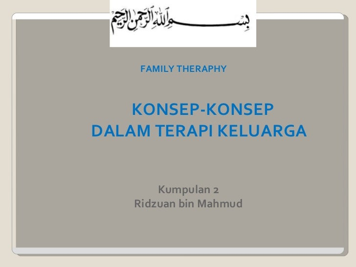 FAMILY THERAPHY    KONSEP-KONSEPDALAM TERAPI KELUARGA        Kumpulan 2    Ridzuan bin Mahmud