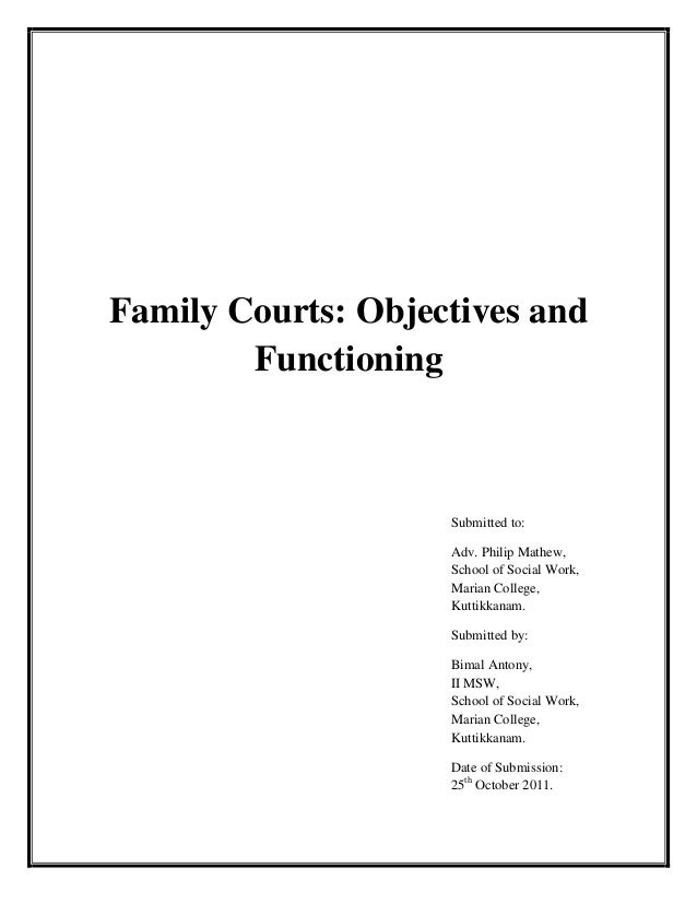 Family Courts: Objectives andFunctioningSubmitted to:Adv. Philip Mathew,School of Social Work,Marian College,Kuttikkanam.S...