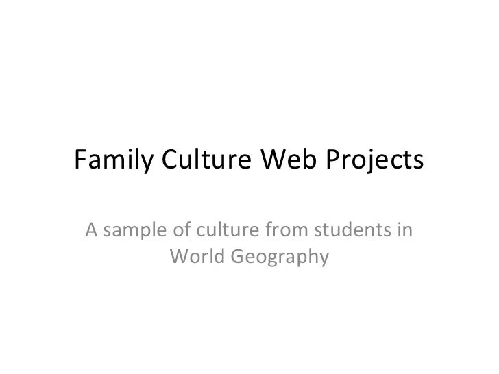 Family Culture Web ProjectsA sample of culture from students in        World Geography