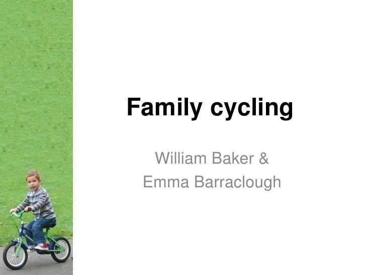 Family cycling<br />William Baker &<br />Emma Barraclough<br />