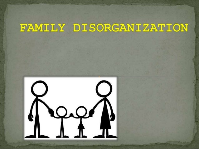 causes and effects of family disorganisation Tackle de-cluttering as a family clutter also causes stress by making us lose important things and costing us money when we have to replace them.