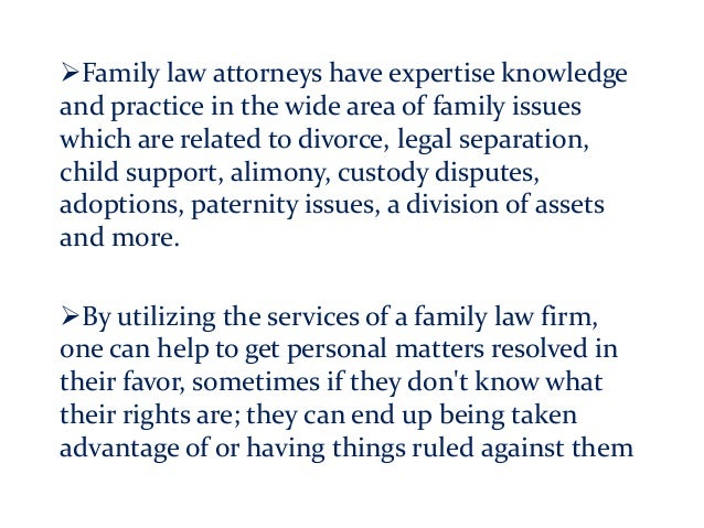 Family law attorneys have expertise knowledge and practice in the wide area of family issues which are related to divorce...