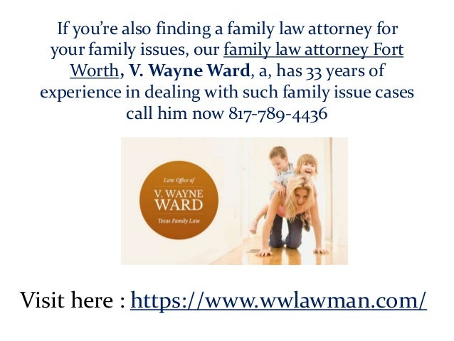 If you're also finding a family law attorney for your family issues, our family law attorney Fort Worth, V. Wayne Ward, a,...