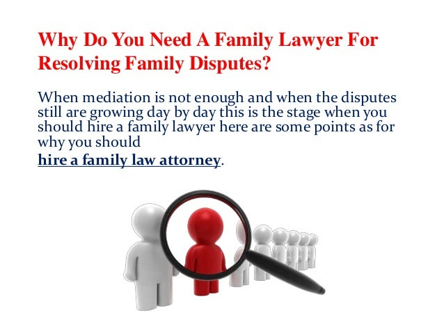 Why Do You Need A Family Lawyer For Resolving Family Disputes? When mediation is not enough and when the disputes still ar...