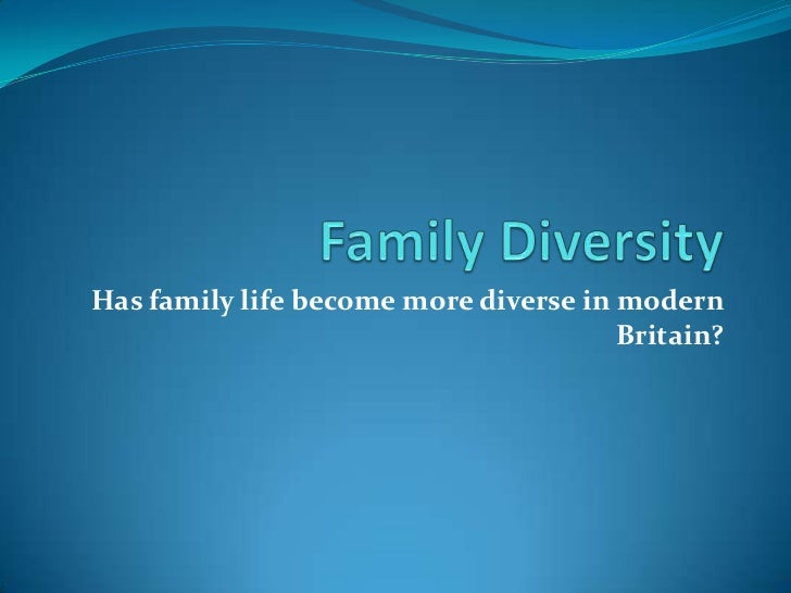 as sociology issues of family diversity family diversity<br >has family life become more diverse in modern