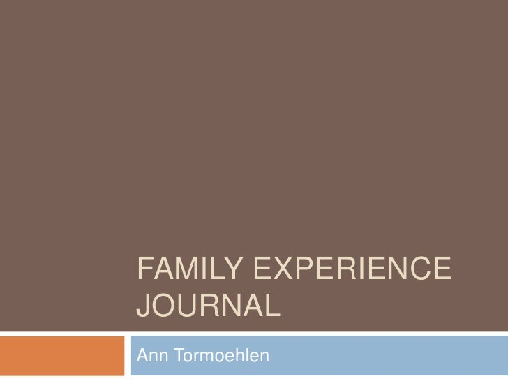 Family Experience journal<br />Ann Tormoehlen<br />