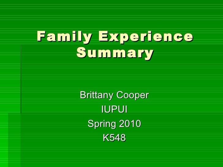 Family Experience Summary <ul><li>Brittany Cooper </li></ul><ul><li>IUPUI </li></ul><ul><li>Spring 2010 </li></ul><ul><li>...