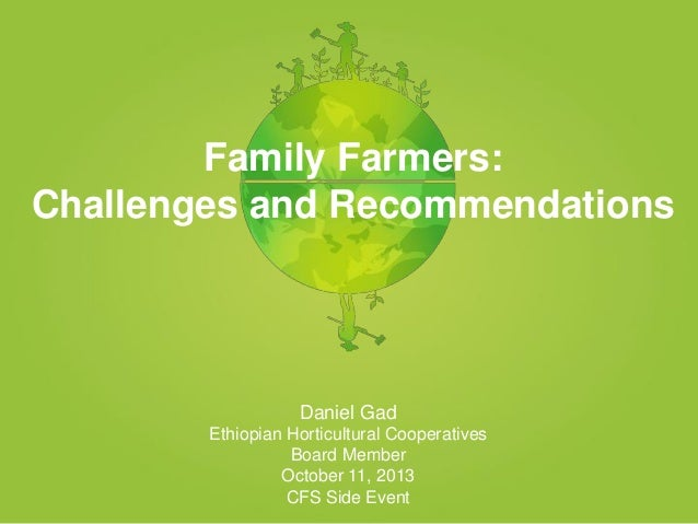 Family Farmers: Challenges and Recommendations  Daniel Gad Ethiopian Horticultural Cooperatives Board Member October 11, 2...