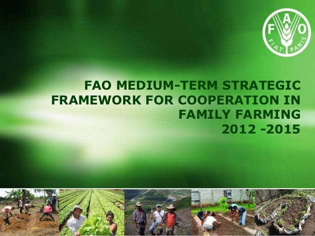 FAO MEDIUM-TERM STRATEGICFRAMEWORK FOR COOPERATION IN               FAMILY FARMING                    2012 -2015