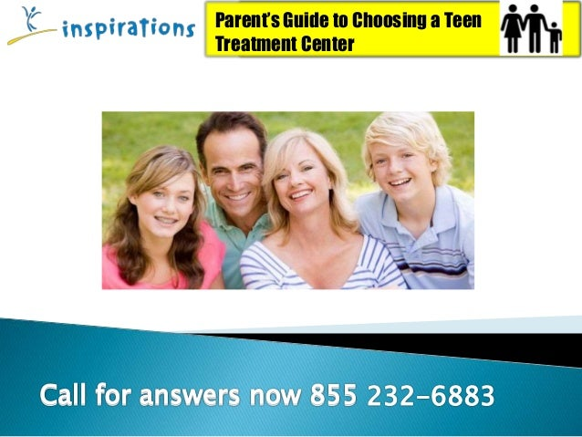 Parent's Guide to Choosing a Teen Treatment Center Parent's Guide to Choosing a Teen Treatment Center