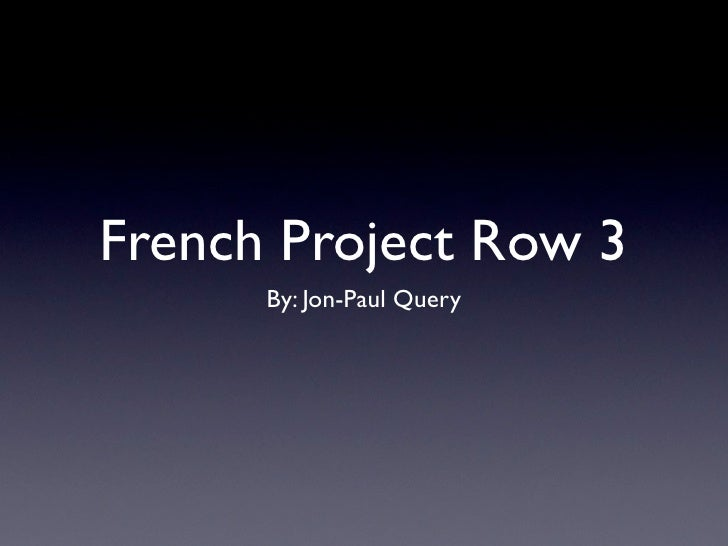 French Project Row 3       By: Jon-Paul Query