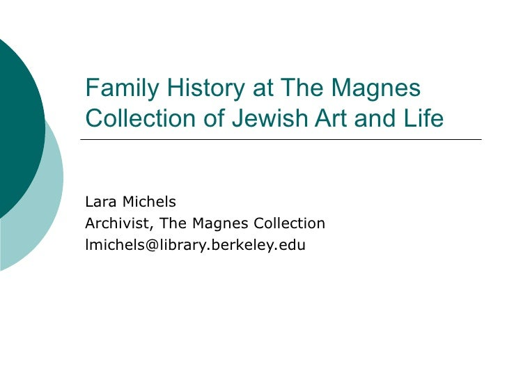 Family History at The MagnesCollection of Jewish Art and LifeLara MichelsArchivist, The Magnes Collectionlmichels@library....