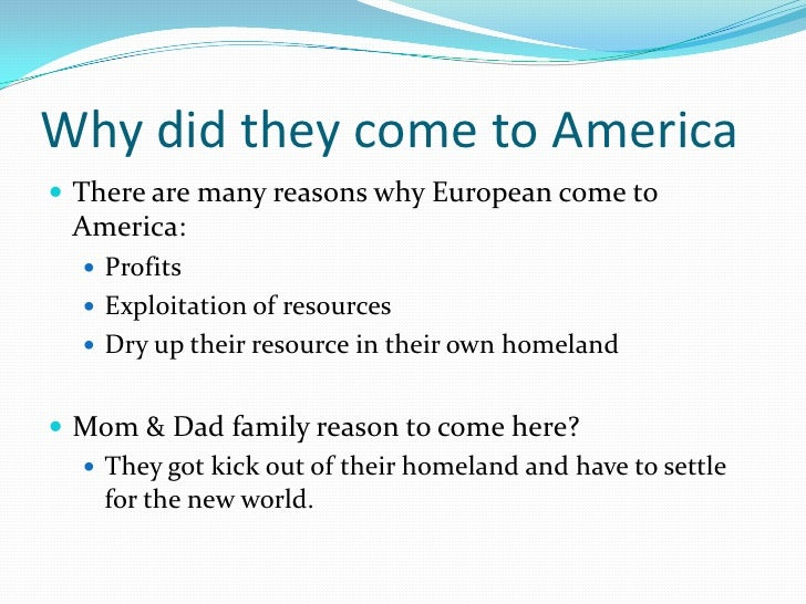 reasons why europeans arrived to america Why do immigrants come to united states of america why do immigrants come to united states of america europeans were the immigrants back then.