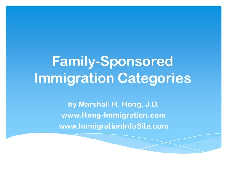Family-SponsoredImmigration Categories     by Marshall H. Hong, J.D.   www.Hong-Immigration.com   www.ImmigrationInfoSite....