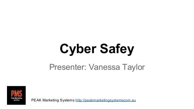 Cyber Safey Presenter: Vanessa Taylor  PEAK Marketing Systems http://peakmarketingsystemscom.au