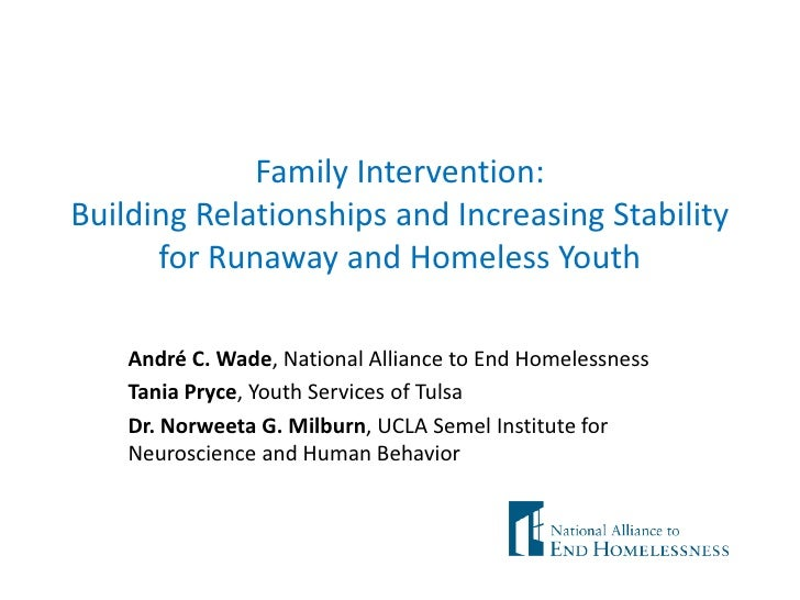Family Intervention:Building Relationships and Increasing Stability      for Runaway and Homeless Youth    André C. Wade, ...