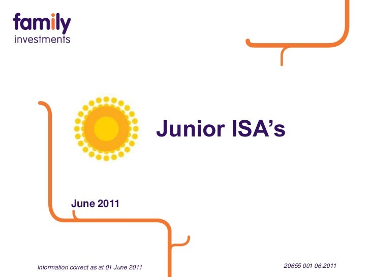 Junior ISA's<br />June 2011<br />20655 001 06.2011<br />Information correct as at 01 June 2011<br />